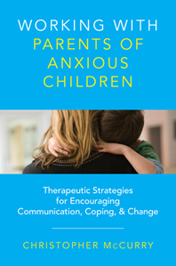 Working With Parents of Anxious Children - a book by Dr. Chris McCurry